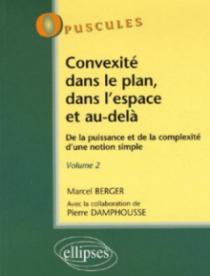 Convexité dans le plan, dans l'espace et au-delà. De la puissance à la complexité d'une notion simple - Volume 2 - n°6