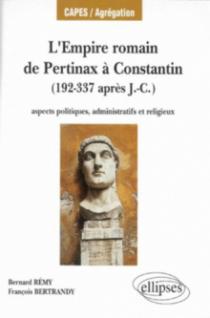 L'Empire romain, de Pertinax à Constantin - Aspects politiques, administratifs et religieux (192-337 après J.-C.)