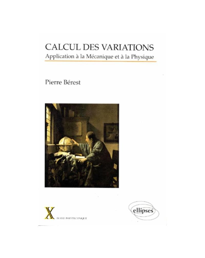 Calcul des variations - Application à la mécanique et à la physique