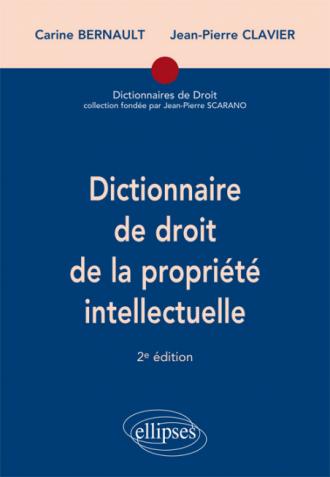 Dictionnaire de droit de la propriété intellectuelle - 2e édition