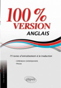 Anglais. 100% version. 75 textes d'entraînement à la traduction. (Littérature & presse)