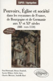Pouvoirs, églises et société dans les royaumes de France, Bourgogne et Germanie (888 - vers 1110). Manuel et dissertations corrigées