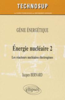 Énergie nucléaire 2. Les réacteurs électrogènes