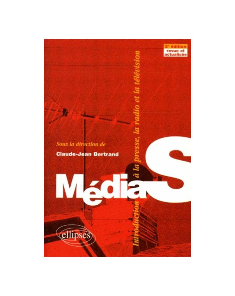 Médias - Introduction à la presse, la radio, la télévision - 2e édition revue et actualisée