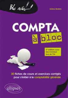 Compta à bloc. 30 fiches de cours et exercices corrigés pour s'initier à la comptabilité générale. 3e édition mise à jour