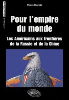 Pour L'Empire du monde (Les Américains aux frontières de la Russie et de la Chine)