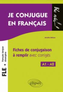 FLE (Français langue étrangère). Je conjugue en français. Fiches de conjugaison à remplir avec corrigés. Niveau A1-A2