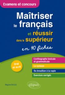 Maîtriser le français et réussir dans le supérieur en 40 fiches