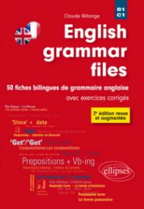 English grammar files. 50 fiches bilingues de grammaire anglaise avec exercices corrigés - 2e édition revue et augmentée