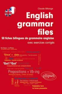 English Grammar Files • 50 fiches bilingues de grammaire anglaise - (avec exercices corrigés)