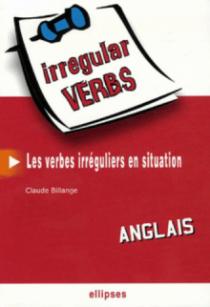 Anglais • Irregular Verbs • Les verbes irréguliers en situation