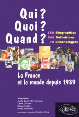 La France et le monde depuis 1939 - 350 biographies, 560 définitions, 70 chronologies