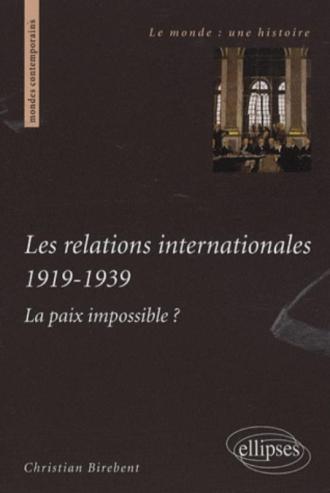 Les relations internationales 1919-1939. La paix impossible ?