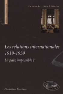 Les relations internationales 1919-1939. La paix impossible ?