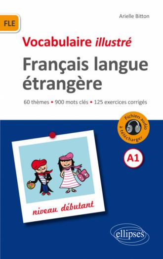 Fle Francais Langue Etrangere Vocabulaire Illustre Avec Exercices Corriges Et Fichiers Audio Niveau A1