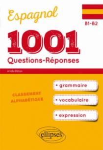 1001 Questions-Réponses d'espagnol. Grammaire, vocabulaire, expression. (B1-B2)