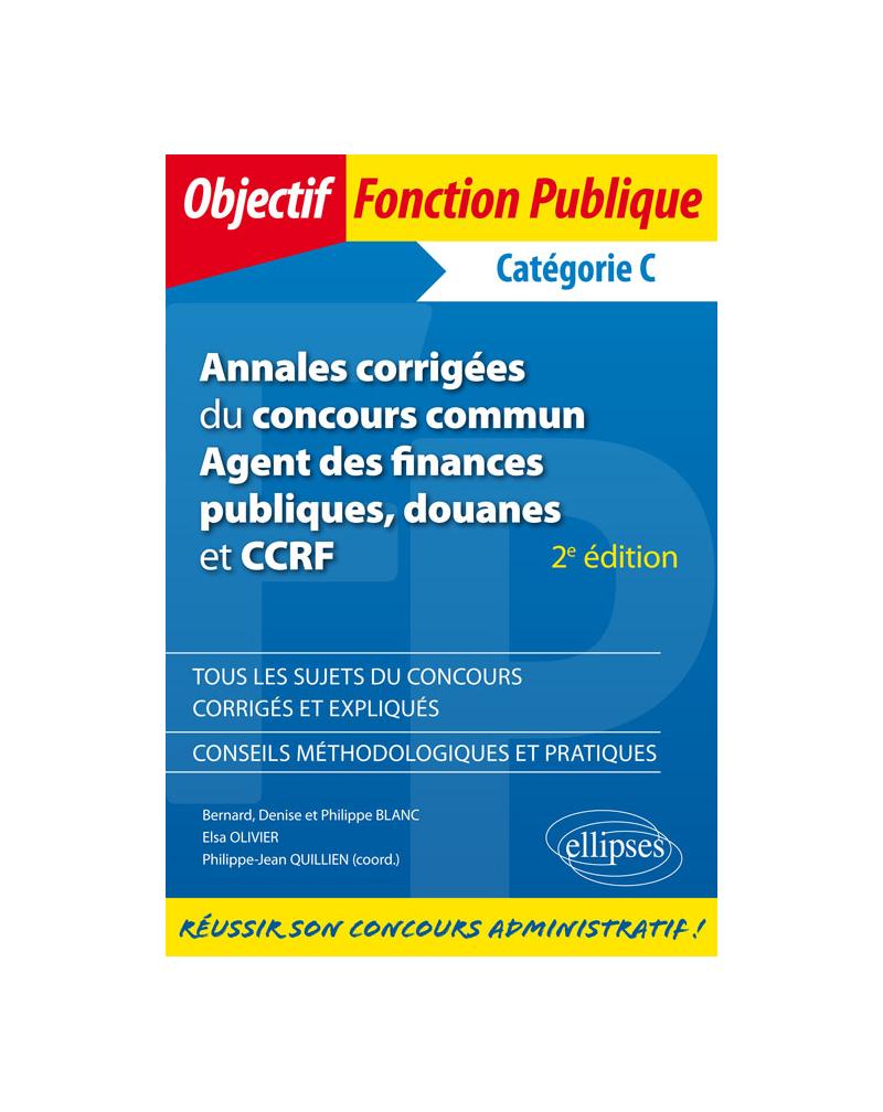 Annales corrigées du concours commun Agent des finances publiques, douanes et CCRF - Catégorie C - 2e édition