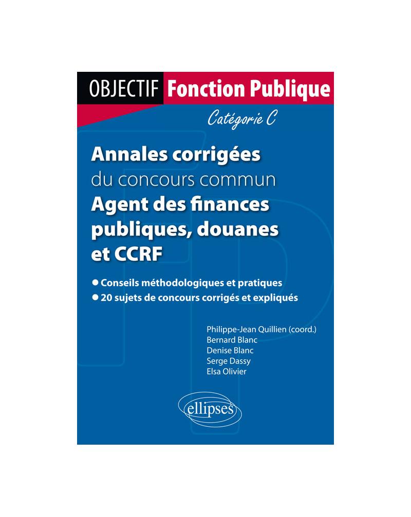 Annales corrigées du concours commun Agent des finances publiques, douanes et CCRF. Catégorie C