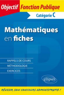 Les mathématiques en fiches. Catégorie C