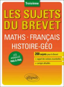 Les sujets du Brevet. Maths •Français •Histoire-Géographie • Education civique - Troisième