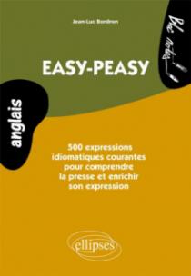 Anglais • Easy-peasy. 500  expressions idiomatiques courantes pour comprendre la presse et enrichir son expression• Niveau 2