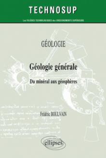 GÉOLOGIE - Géologie générale. Du minéral aux géosphères (niveau A)