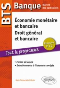 BTS Banque Marché des particuliers. Epreuve E 3.2 Economie monétaire et bancaire, Droit général et bancaire. Fiches de cours et entraînements à l'examen corrigés