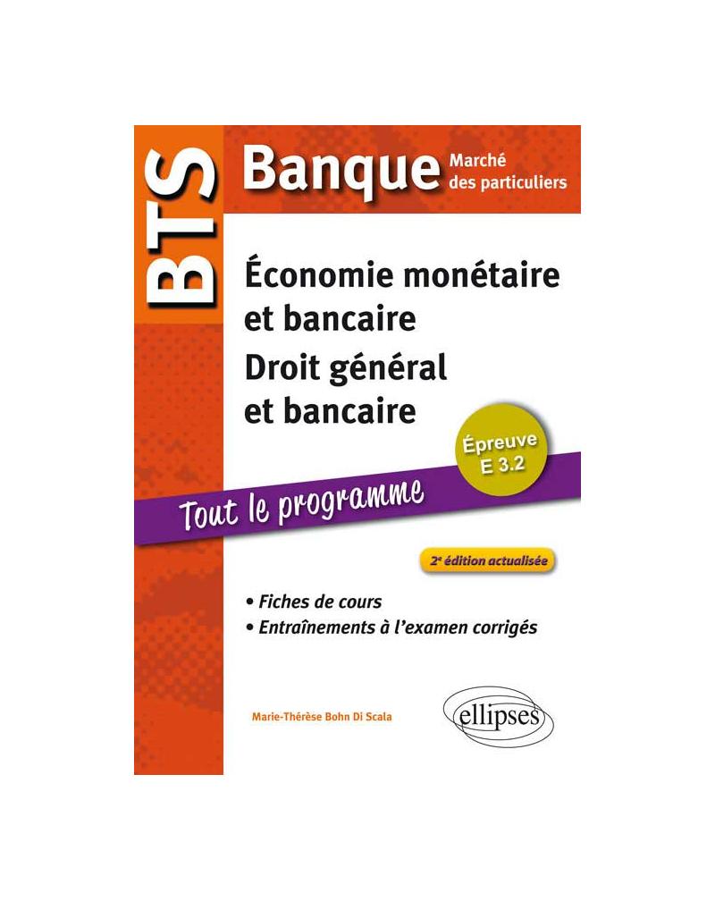 BTS Banque Marché des particuliers. Epreuve E 3.2 Economie monétaire et bancaire, Droit général et bancaire. Fiches de cours et entraînements à l'examen corrigés. 2e édition actualisée