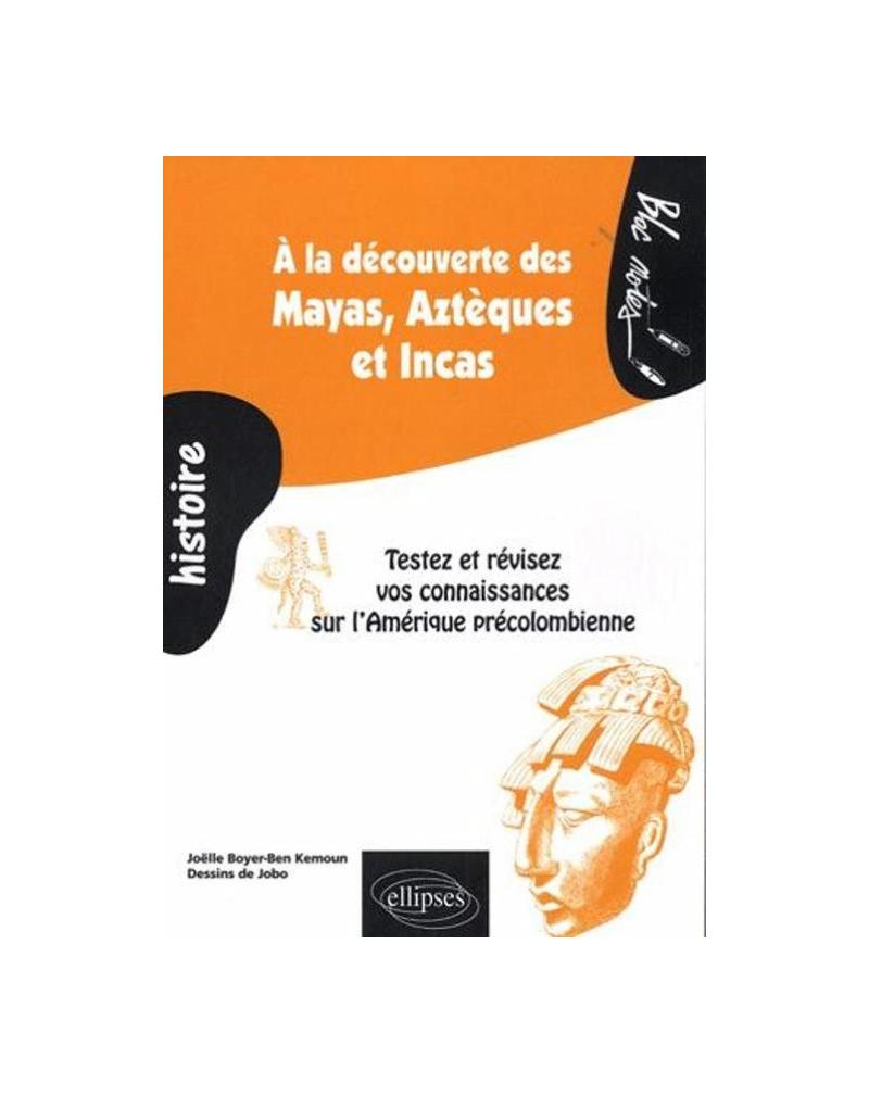 À la découverte des Mayas,  Aztèques et Incas. Testez et révisez vos connaissances sur l'Amérique précolombienne