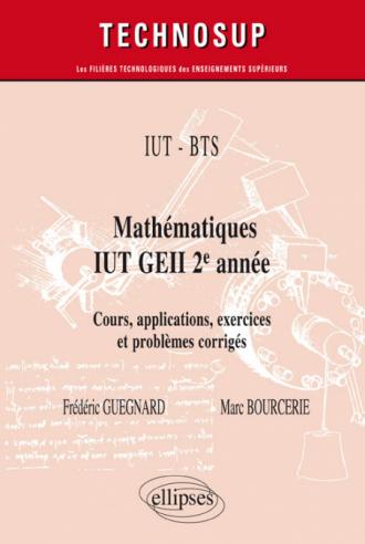 IUT - BTS - Mathématiques IUT GEII 2e année - Cours, applications, exercices et problèmes corrigés -  Niveau A