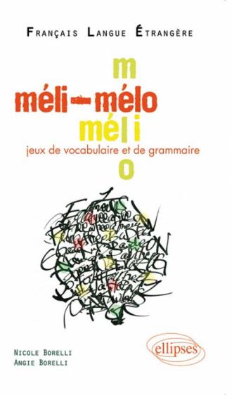 Méli-Mélo • Jeux de vocabulaire et de grammaire en français langue étrangère • [niveau A2-B1]