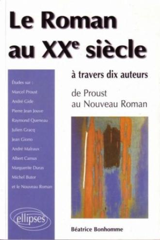 roman au XXe siècle à travers 10 auteurs (Le) - De Proust au Nouveau roman