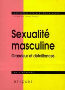 Sexualité masculine - Grandeur et défaillances