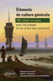 Éléments de culture générale - 100 'colles' et sujets pour les prépas et les oraux des concours