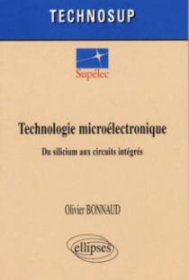 Technologie microélectronique. Du silicium aux circuits intégrés