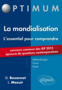 L'essentiel pour comprendre la mondialisation (cours, conseils méthodologiques, sujets corrigés) - entrée en 1re année Sciences Po 2015