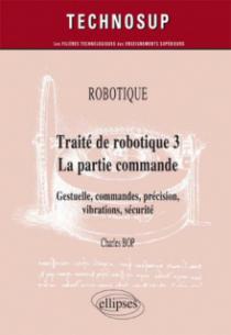 ROBOTIQUE - Traité de robotique 3 - La partie commande - Gestuelle, commandes, précision, vibrations, sécurité (niveau C)