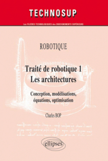 Traité de robotique 1, les architectures. Conception, modélisations, équations, optimisation - Charles Bop