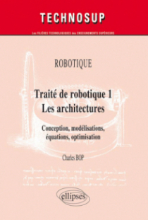 ROBOTIQUE - Traité de robotique 1 - Les architectures. Conception, modélisations, équations, optimisation (niveau C)