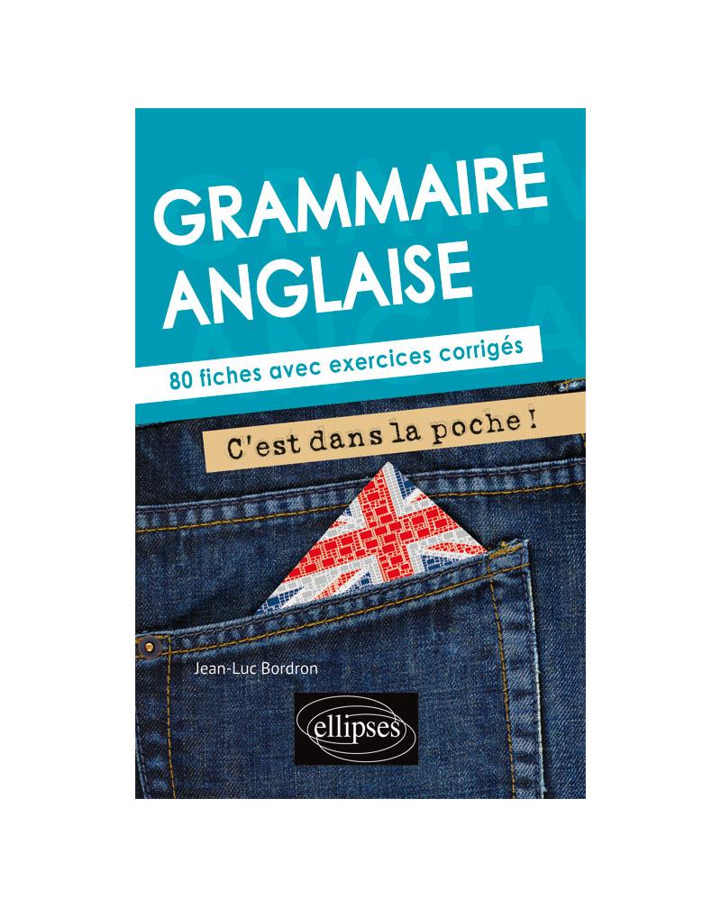 Grammaire anglaise. C'est dans la poche ! 80 fiches avec exercices corrigés (A2-B1)