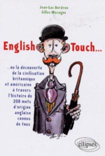 English Touch… ou la découverte de la civilisation britannique et américaine à travers l'histoire de 200 mots d'origine anglaise connus de tous