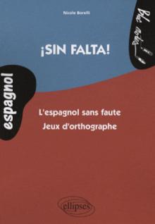 ¡Sin falta! L'espagnol sans faute. Jeux d'orthographe