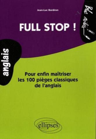 Full Stop ! Pour enfin maîtriser les 100 pièges classiques de l'anglais