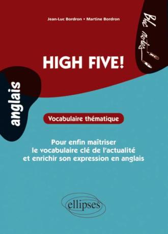 Anglais. High Five!. Vocabulaire thématique. Pour enfin maîtriser le vocabulaire incontournable de l'actualité et enrichir son expression. (niveau 2)