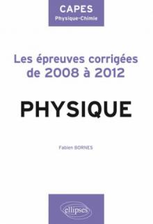 Sujets corrigés de physique du CAPES de physique-chimie de 2008 à 2012