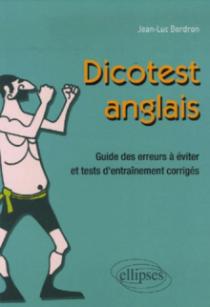 Dico-test - anglais. Guide des erreurs à éviter et tests d'entraînement corrigés