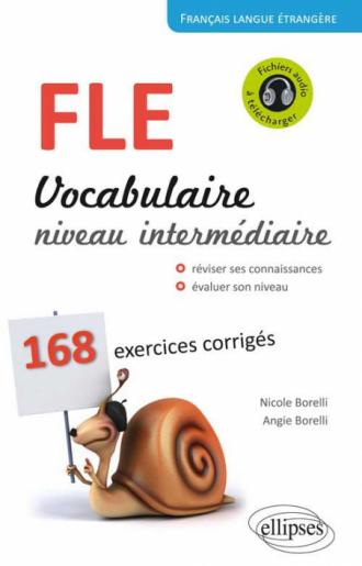 Français Langue Étrangère. Vocabulaire. Niveau intermédiaire (A2-B1). 168 exercices corrigés.
