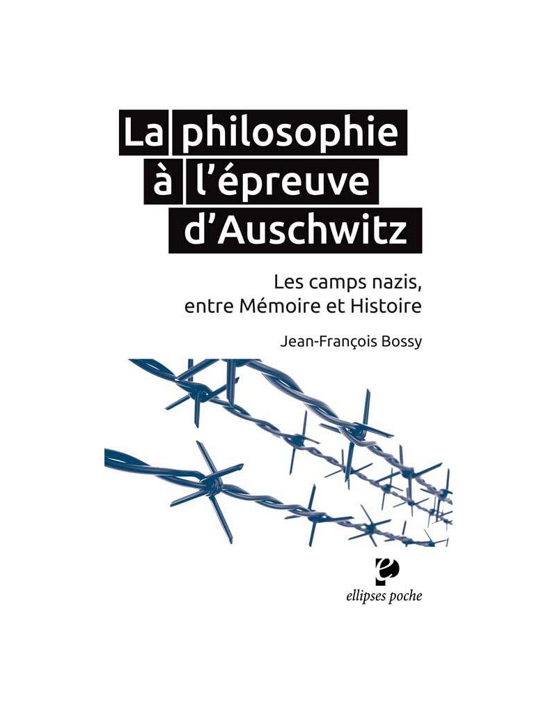 La philosophie à l'épreuve d'Auschwitz. Les camps nazis, entre Mémoire et Histoire