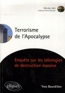 Terrorisme de l'Apocalypse, Enquête sur les idéologies de destruction massive
