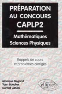 Préparation au concours CAPLP2 Mathématiques et Sciences physiques - Rappels de cours et problèmes corrigés